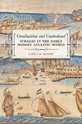 Creolization and Contraband: Curaçao in the Early Modern Atlantic World (Early American ...