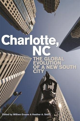 Charlotte, NC: The Global Evolution of a New South City (Paperback): William Graves