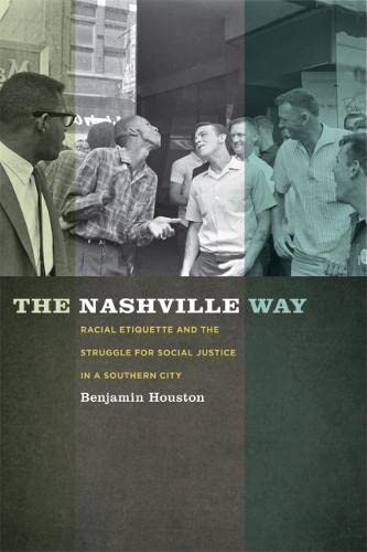 The Nashville Way: Racial Etiquette and the Struggle for Social Justice in a Southern City (...