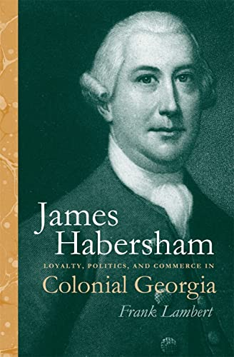 James Habersham Loyalty, Politics, and Commerce in Colonial Georgia Wormsloe Foundation ...