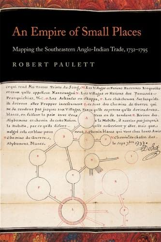 9780820343471: An Empire of Small Places: Mapping the Southeastern Anglo-Indian Trade, 1732–1795 (Early American Places Ser.)