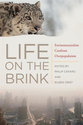 Life on the Brink: Environmentalists Confront Overpopulation: Cafaro, Philip [Editor];