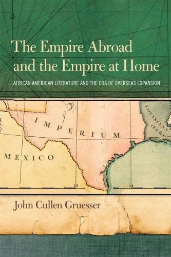 The Empire Abroad and the Empire at Home: African American Literature and the Era of Overseas Exp...