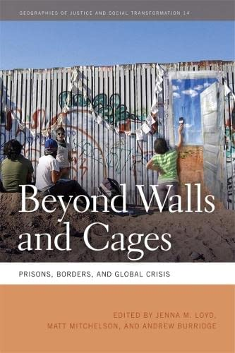 9780820344119: Beyond Walls and Cages: Prisons, Borders, and Global Crisis (Geographies of Justice and Social Transformation)