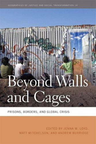 9780820344126: Beyond Walls and Cages: Prisons, Borders, and Global Crisis (Geographies of Justice and Social Transformation)