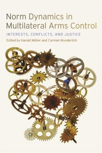 9780820344225: Norm Dynamics in Multilateral Arms Control: Interests, Conflicts, and Justice