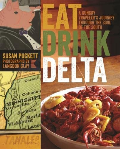 Eat Drink Delta: A Hungry Traveler's Journey Through the Soul of the South: Puckett, Susan