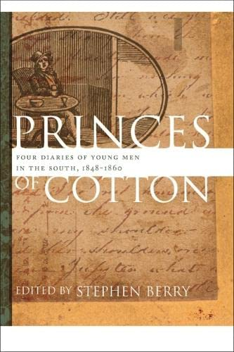 9780820344263: Princes of Cotton: Four Diaries of Young Men in the South, 1848-1860 (The Publications of the Southern Texts Society Ser.)