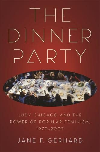 The Dinner Party: Judy Chicago and the Power of Popular Feminism, 1970-2007 (Since 1970: Histories of Contemporary America Ser.) - Gerhard, Jane F.