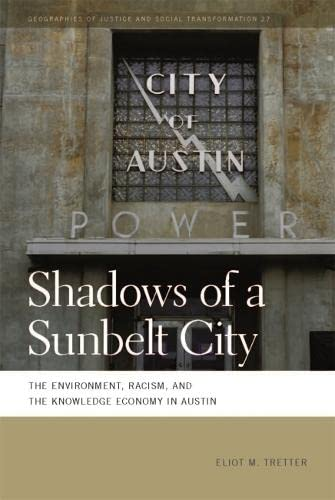 9780820344898: Shadows of a Sunbelt City: The Environment, Racism, and the Knowledge Economy in Austin (Geographies of Justice and Social Transformation Ser.)