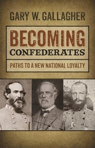 9780820344966: Becoming Confederates: Paths to a New National Loyalty (Mercer University Lamar Memorial Lectures Ser.)