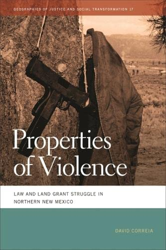 9780820345024: Properties of Violence: Law and Land Grant Struggle in Northern New Mexico (Geographies of Justice and Social Transformation Ser.)