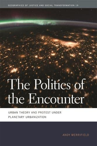 9780820345291: The Politics of the Encounter: Urban Theory and Protest under Planetary Urbanization (Geographies of Justice and Social Transformation Ser.)