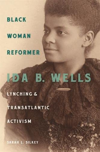 Black Woman Reformer: Ida B. Wells, Lynching, and Transatlantic Activism (Hardcover): Sarah Silkey