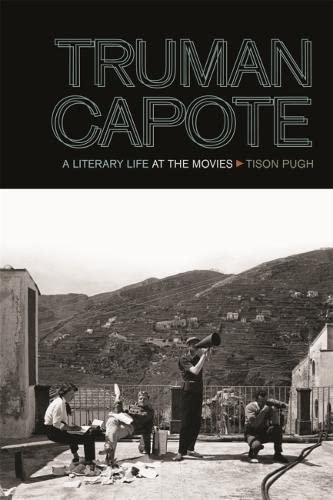 Truman Capote: A Literary Life at the Movies (Hardback): Tison Pugh