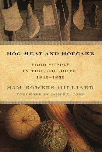 Hog Meat and Hoecake: Food Supply in the Old South, 1840-1860 (Southern Foodways Alliance Studies ...
