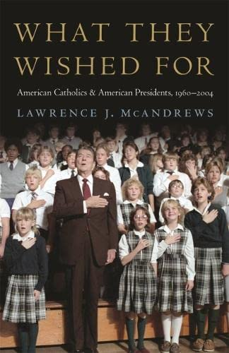 9780820346830: What They Wished for: American Catholics and American Presidents, 1960-2004