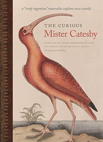"The Curious Mister Catesby: A ""Truly Ingenious"": Elliott, David [Editor];"