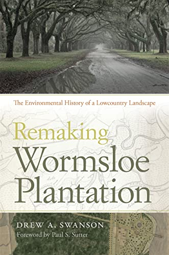 9780820347448: Remaking Wormsloe Plantation: The Environmental History of a Lowcountry Landscape (Environmental History and the American South)