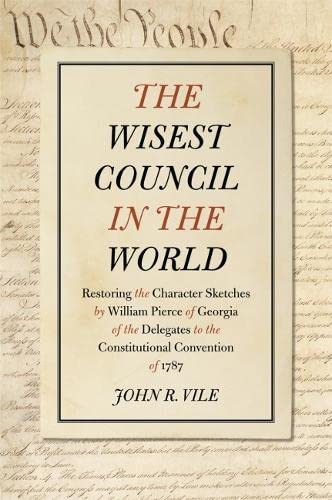 The Wisest Council in the World: Restoring the Character Sketches by William Pierce of Georgia of ...