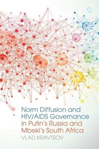 Norm Diffusion and HIV/AIDS Governance in Putin s Russia and Mbeki s South Africa (Hardback): ...