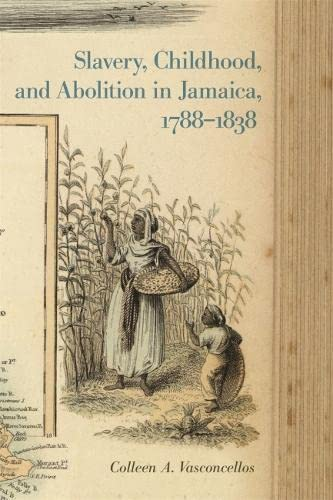 Slavery, Childhood, and Abolition in Jamaica, 1788-1838 (Hardback): Colleen A. Vasconcellos