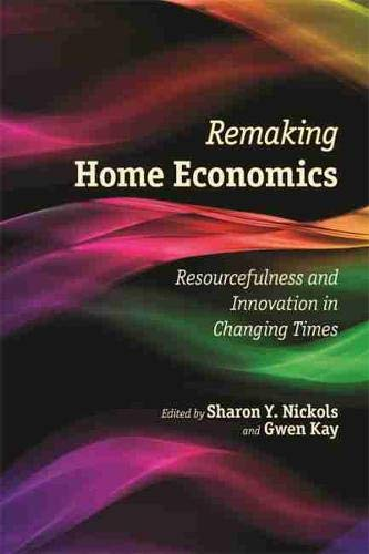 Remaking Home Economics: Resourcefulness and Innovation in Changing Times: Sharon Y. Nickols