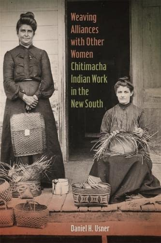 Weaving Alliances with Other Women: Chitimacha Indian Work in the New South (Paperback): Daniel H. ...