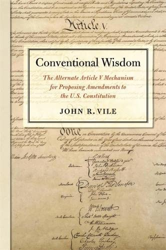 Conventional Wisdom: The Alternate Article V Mechanism for Proposing Amendments to the U.S. ...