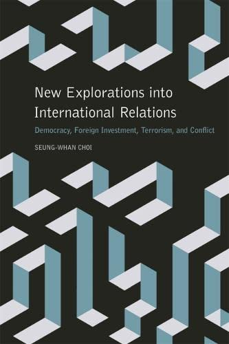9780820349077: New Explorations into International Relations: Democracy, Foreign Investment, Terrorism, and Conflict (Studies in Security and International Affairs Ser.)