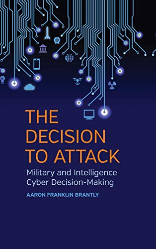 The Decision to Attack: Military and Intelligence Cyber Decision-Making (Hardcover): Aaron Franklin...