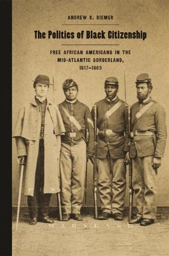 9780820349374: The Politics of Black Citizenship: Free African Americans in the Mid-Atlantic Borderland, 1817–1863 (Race in the Atlantic World, 1700–1900 Ser.)