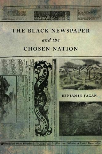 The Black Newspaper and the Chosen Nation (Hardcover): Benjamin P. Fagan
