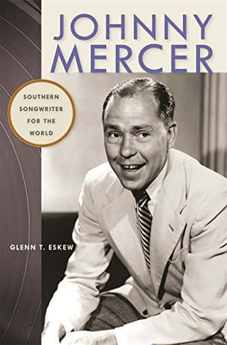 Johnny Mercer: Southern Songwriter for the World (Wormsloe Foundation Publication Ser.): Eskew, ...