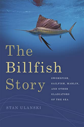 9780820349756: The Billfish Story: Swordfish, Sailfish, Marlin, and Other Gladiators of the Sea (Wormsloe Foundation Nature Book Ser.)