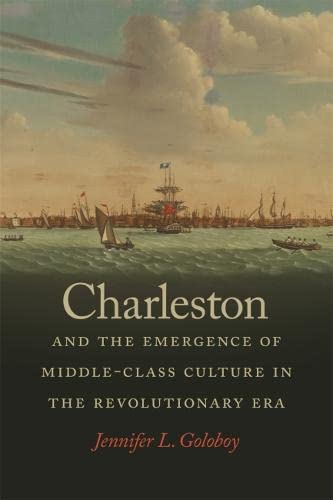 Charleston and the Emergence of Middle-Class Culture in the Revolutionary Era (Hardback): Jennifer ...