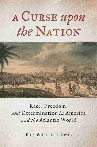 A Curse Upon the Nation: Race, Freedom, and Extermination in America and the Atlantic World: Kay ...