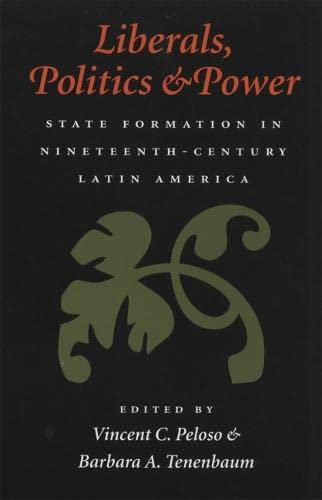 9780820352466: Liberals, Politics, and Power: State Formation in Nineteenth-Century Latin America