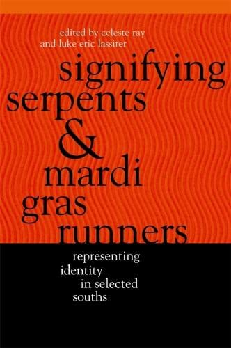 Signifying Serpents and Mardi Gras Runners: Representing Identity in Selected Souths: University of...