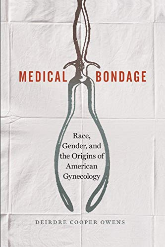 9780820354750: Medical Bondage: Race, Gender, and the Origins of American Gynecology