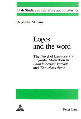 9780820400037: Logos and the Word- The Novel of Language and Linguistic Motivation in Grande Sertao: Veredas and Tres Tristes Tigres (Utah Studies in Literature and Linguistics, Vol. 23)