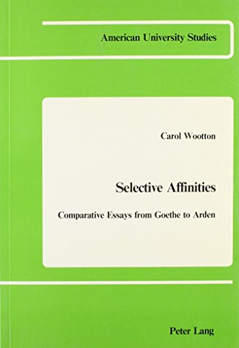 9780820400327: Selective Affinities: Comparative Essays from Goethe to Arden (American University Studies. Series III. Comparative Literature ; Vol. 3)
