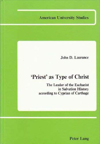 9780820401171: Priest As Type of Christ: The Leader of the Eucharist in Salvation Hist According to Cyprian of Carthage (American University Studies)