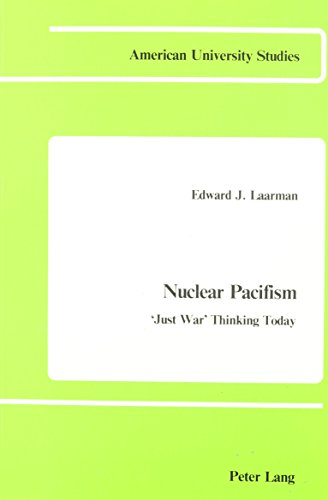 Nuclear Pacifism: Just War Thinking Today: Laarman, Edward J.
