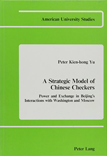 9780820401232: A Strategic Model of Chinese Checkers: Power and Exchange in Beijing's Interactions With Washington and Moscow