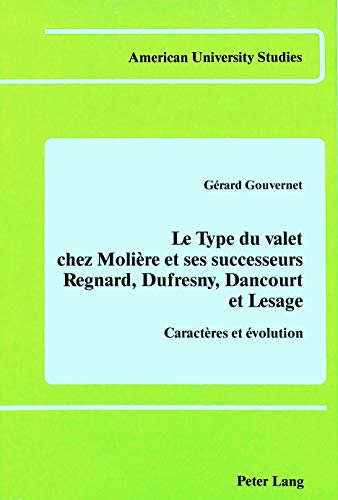 Le type du valet chez Moli?re et ses successeurs: Regnard, Dufresny, Dancourt et Lesage Caract?res ...