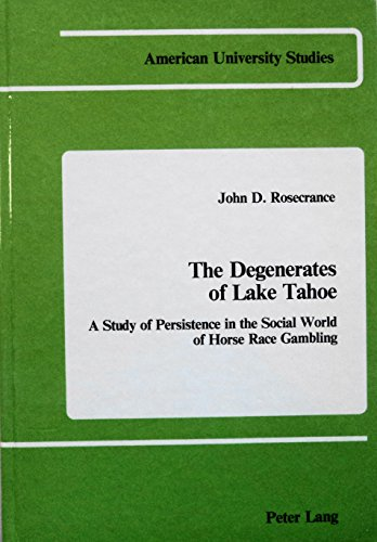 9780820401874: The Degenerates of Lake Tahoe: A Study of Persistence in the Social World of Horse Race Gambling (American University Studies)