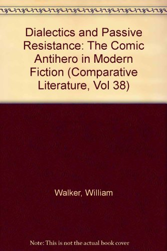 9780820402109: Dialectics and Passive Resistance: The Comic Antihero in Modern Fiction (Comparative Literature, Vol 38)
