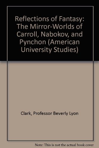 Reflections of Fantasy (American U. Studies IV: English Language & Literature, Vol 32) (0820402591) by Clark, Beverly Lyon