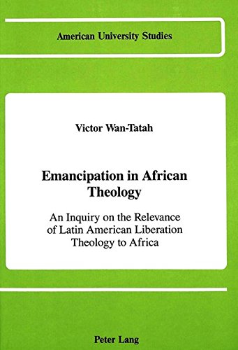 9780820402840: Emancipation in African Theology: An Inquiry on the Relevance of Latin American Liberation Theology to Africa (American University Studies)